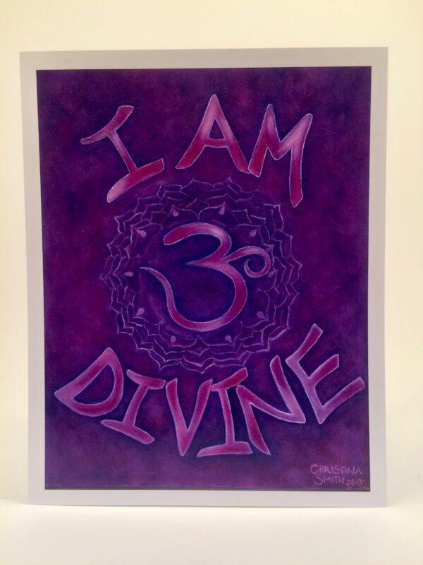 "I Am Divine ~ 8""x10"" print"